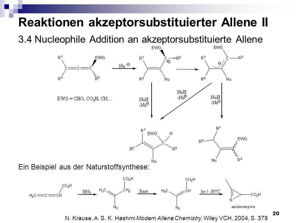 20 3.4 Nucleophile Addition an akzeptorsubstituierte Allene N. Krause, A. S. K. Hashmi Modern Allene Chemistry, Wiley VCH, 2004, S. 379 Ein Beispiel a