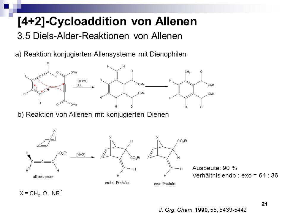 21 3.5 Diels-Alder-Reaktionen von Allenen J. Org. Chem. 1990, 55, 5439-5442 a) Reaktion konjugierten Allensysteme mit Dienophilen b) Reaktion von Alle