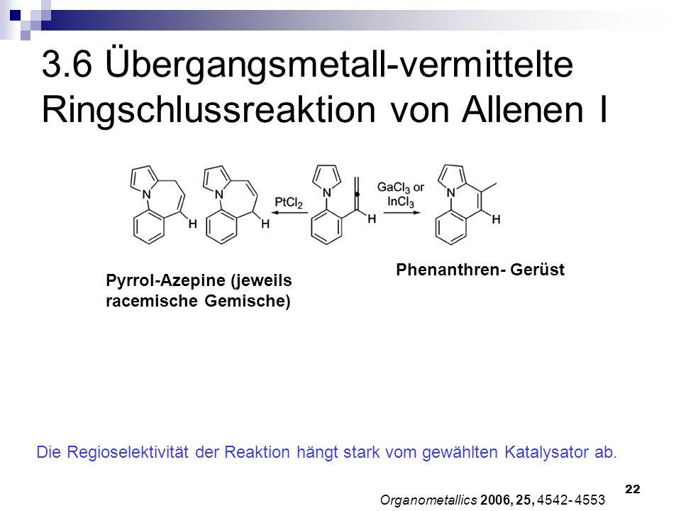 22 Organometallics 2006, 25, 4542- 4553 Die Regioselektivität der Reaktion hängt stark vom gewählten Katalysator ab. 3.6 Übergangsmetall-vermittelte R