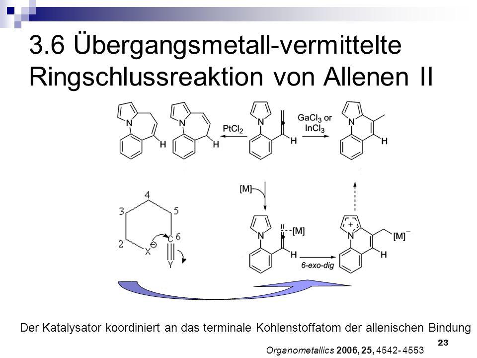 23 Organometallics 2006, 25, 4542- 4553 3.6 Übergangsmetall-vermittelte Ringschlussreaktion von Allenen II Der Katalysator koordiniert an das terminal