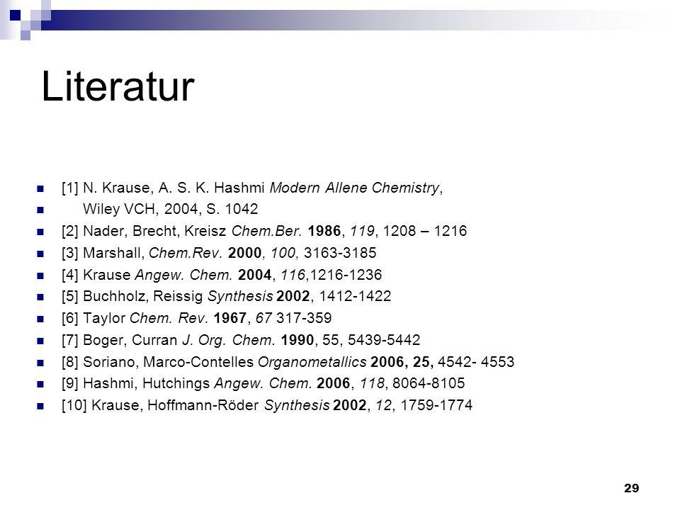 29 Literatur [1] N. Krause, A. S. K. Hashmi Modern Allene Chemistry, Wiley VCH, 2004, S. 1042 [2] Nader, Brecht, Kreisz Chem.Ber. 1986, 119, 1208 – 12