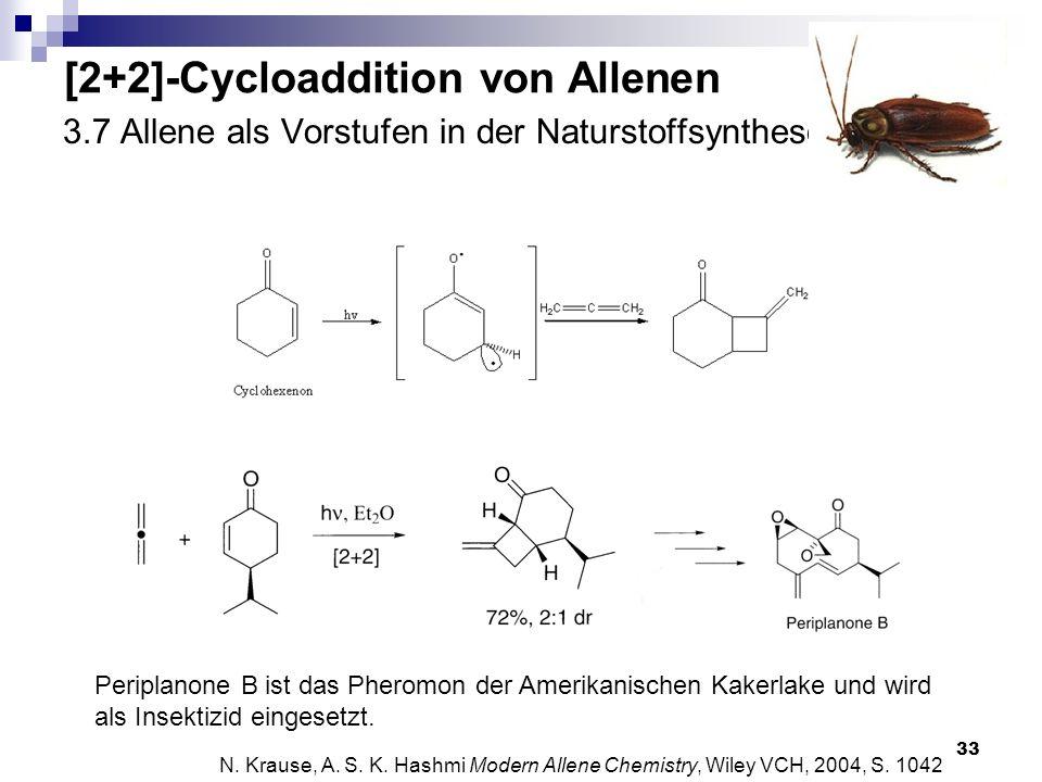 33 3.7 Allene als Vorstufen in der Naturstoffsynthese Periplanone B ist das Pheromon der Amerikanischen Kakerlake und wird als Insektizid eingesetzt.