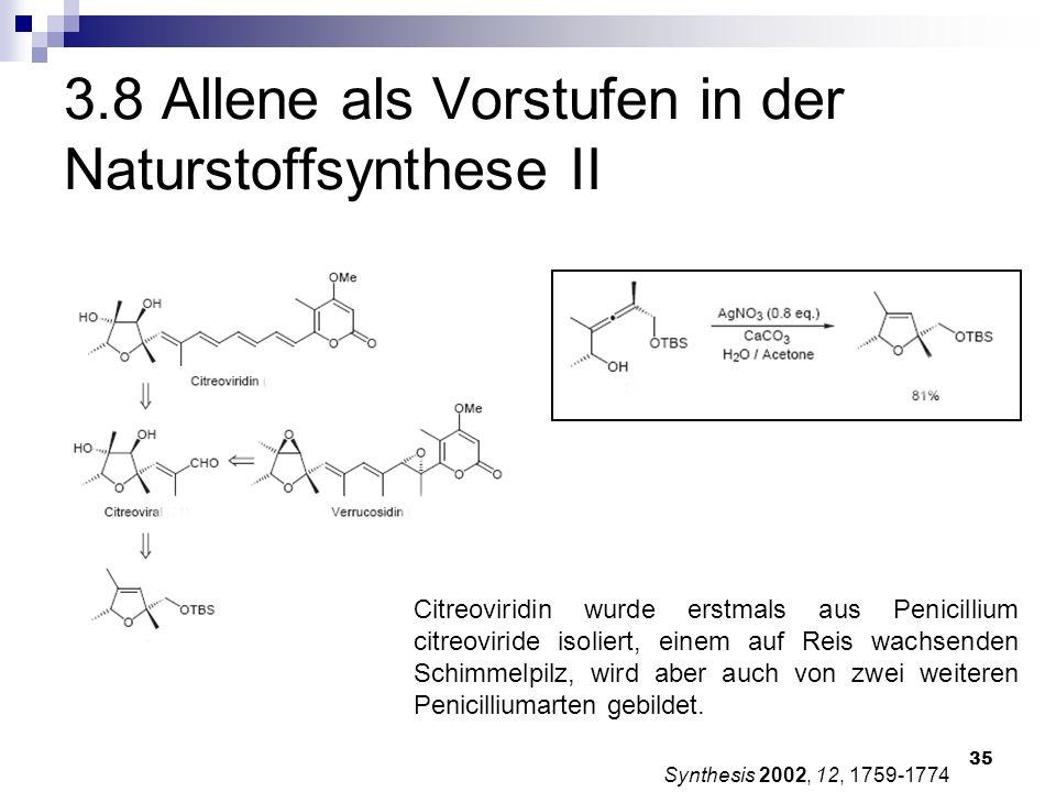 35 3.8 Allene als Vorstufen in der Naturstoffsynthese II Synthesis 2002, 12, 1759-1774 Citreoviridin wurde erstmals aus Penicillium citreoviride isoli
