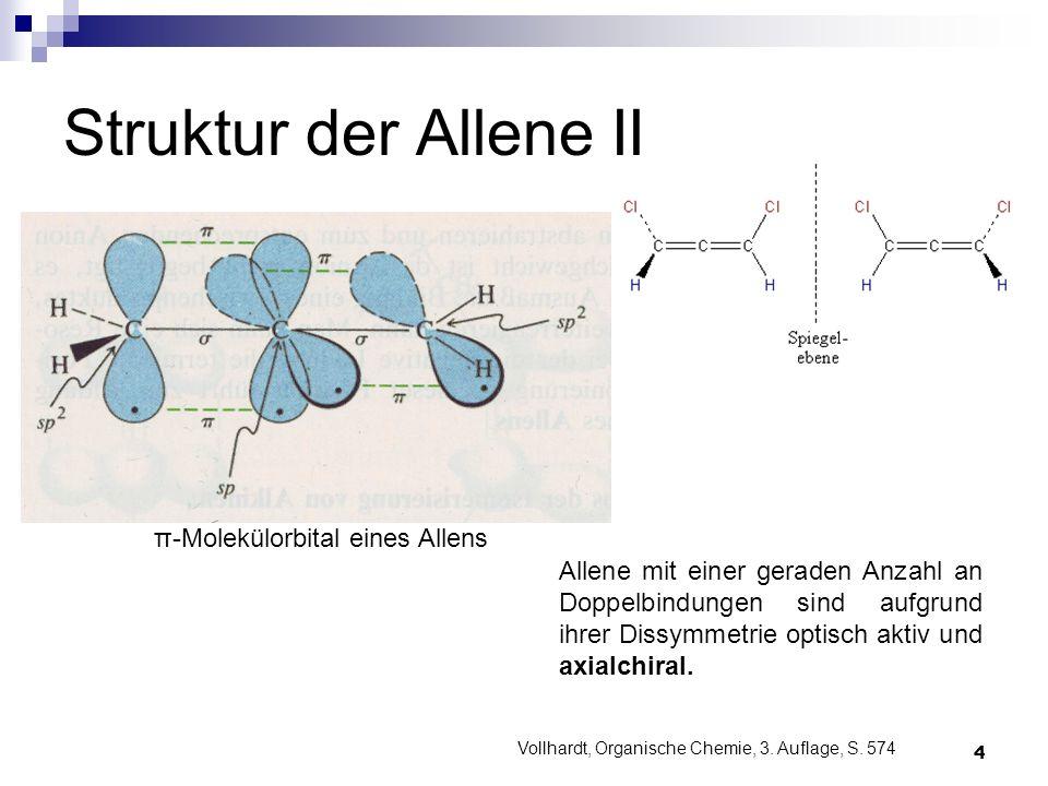 4 Struktur der Allene II Vollhardt, Organische Chemie, 3. Auflage, S. 574 π-Molekülorbital eines Allens Allene mit einer geraden Anzahl an Doppelbindu