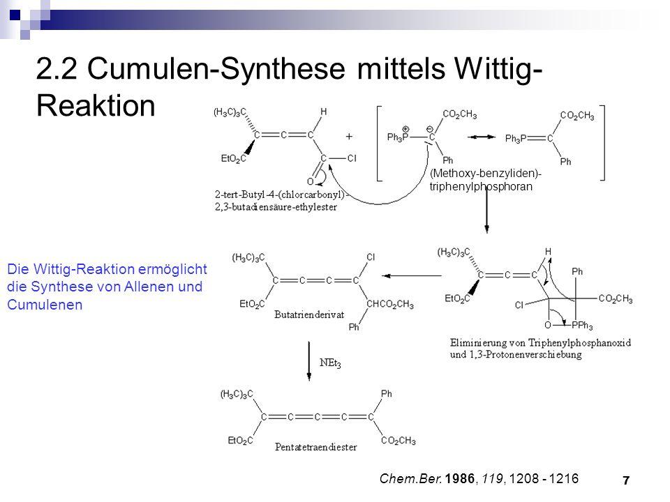 7 2.2 Cumulen-Synthese mittels Wittig- Reaktion Chem.Ber. 1986, 119, 1208 - 1216 Die Wittig-Reaktion ermöglicht die Synthese von Allenen und Cumulenen