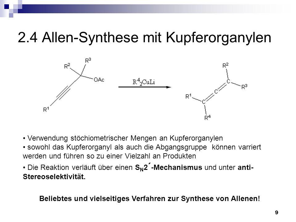 9 2.4 Allen-Synthese mit Kupferorganylen Beliebtes und vielseitiges Verfahren zur Synthese von Allenen! Verwendung stöchiometrischer Mengen an Kupfero