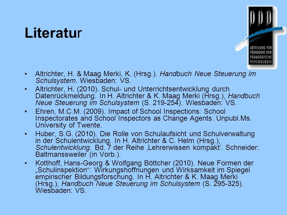 Literatur Altrichter, H. & Maag Merki, K. (Hrsg.). Handbuch Neue Steuerung im Schulsystem. Wiesbaden: VS. Altrichter, H. (2010). Schul- und Unterricht