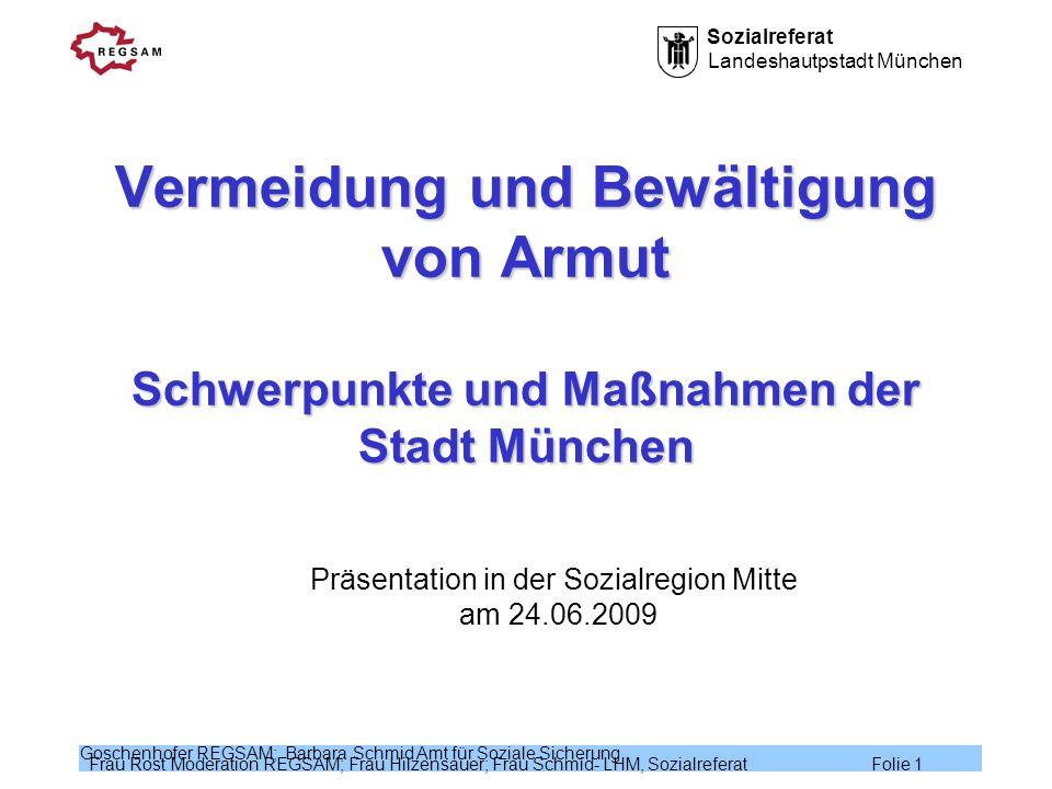 Sozialreferat Landeshautpstadt München Frau Rost Moderation REGSAM; Frau Hilzensauer; Frau Schmid- LHM, Sozialreferat Folie 1 Goschenhofer REGSAM; Bar