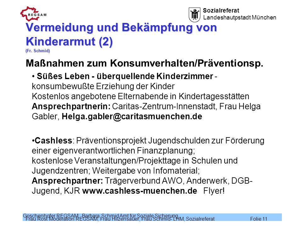 Sozialreferat Landeshautpstadt München Frau Rost Moderation REGSAM; Frau Hilzensauer; Frau Schmid- LHM, Sozialreferat Folie 11 Goschenhofer REGSAM; Ba