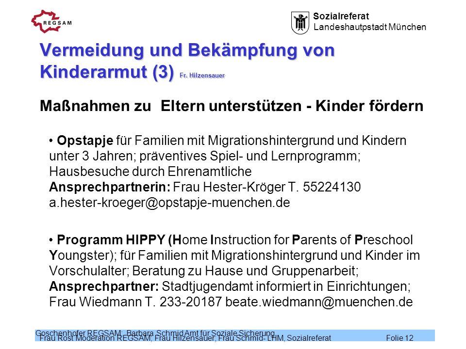 Sozialreferat Landeshautpstadt München Frau Rost Moderation REGSAM; Frau Hilzensauer; Frau Schmid- LHM, Sozialreferat Folie 12 Goschenhofer REGSAM; Ba
