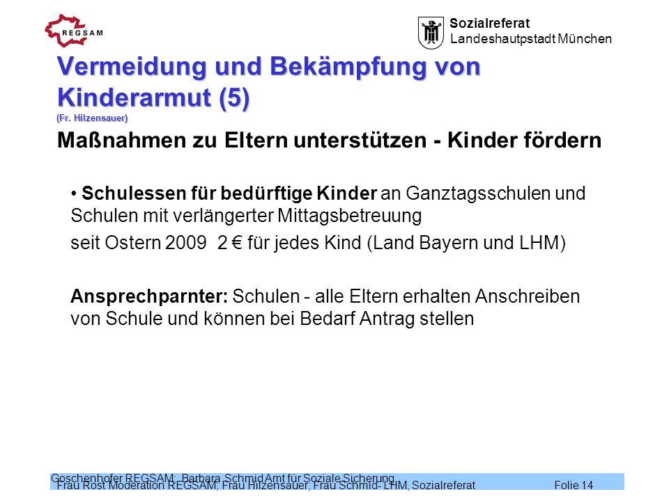 Sozialreferat Landeshautpstadt München Frau Rost Moderation REGSAM; Frau Hilzensauer; Frau Schmid- LHM, Sozialreferat Folie 14 Goschenhofer REGSAM; Ba
