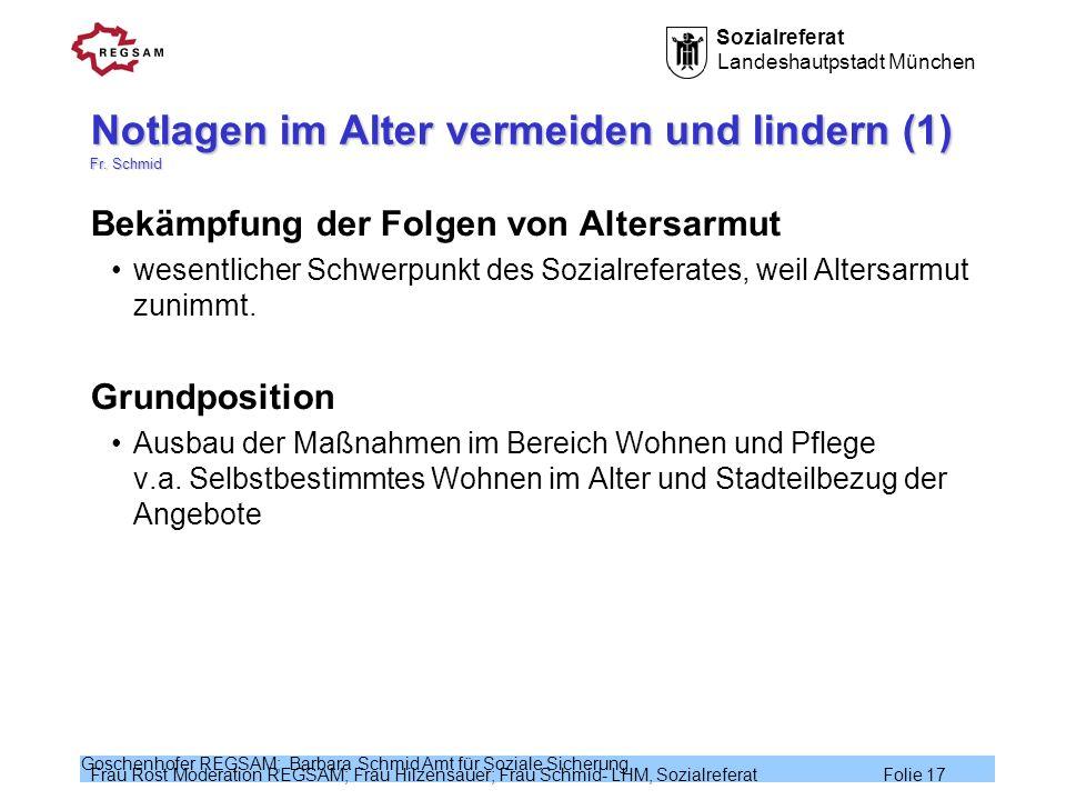 Sozialreferat Landeshautpstadt München Frau Rost Moderation REGSAM; Frau Hilzensauer; Frau Schmid- LHM, Sozialreferat Folie 17 Goschenhofer REGSAM; Ba