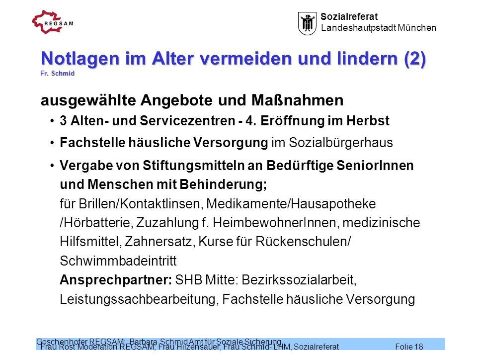 Sozialreferat Landeshautpstadt München Frau Rost Moderation REGSAM; Frau Hilzensauer; Frau Schmid- LHM, Sozialreferat Folie 18 Goschenhofer REGSAM; Ba