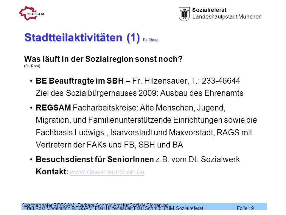 Sozialreferat Landeshautpstadt München Frau Rost Moderation REGSAM; Frau Hilzensauer; Frau Schmid- LHM, Sozialreferat Folie 19 Goschenhofer REGSAM; Ba