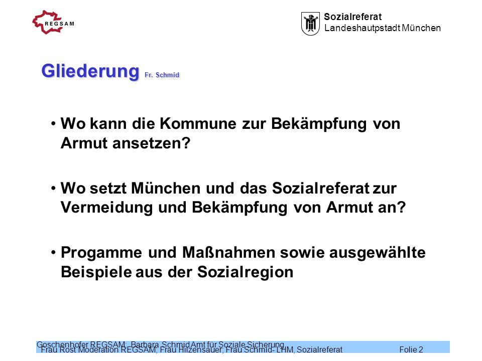 Sozialreferat Landeshautpstadt München Frau Rost Moderation REGSAM; Frau Hilzensauer; Frau Schmid- LHM, Sozialreferat Folie 3 Goschenhofer REGSAM; Barbara Schmid Amt für Soziale Sicherung Wo kann die Kommune zur Vermeidung und Bekämpfung von Armut ansetzen.