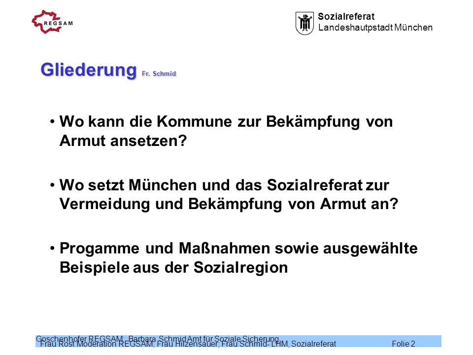 Sozialreferat Landeshautpstadt München Frau Rost Moderation REGSAM; Frau Hilzensauer; Frau Schmid- LHM, Sozialreferat Folie 2 Goschenhofer REGSAM; Bar