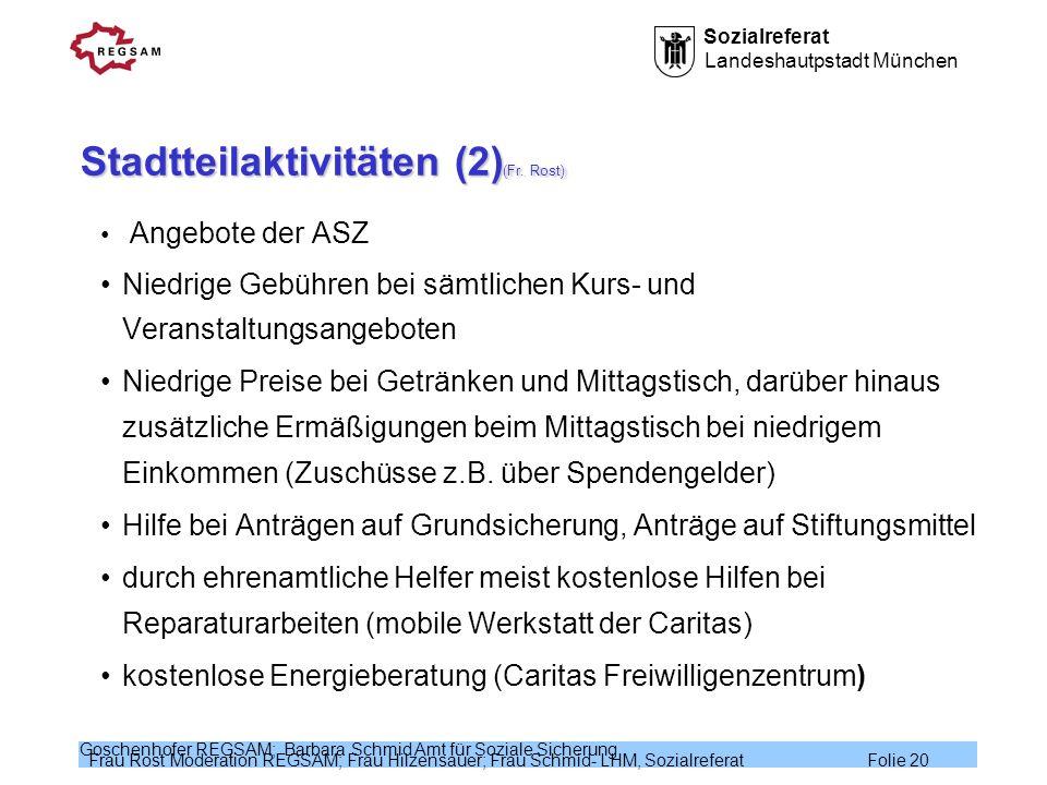 Sozialreferat Landeshautpstadt München Frau Rost Moderation REGSAM; Frau Hilzensauer; Frau Schmid- LHM, Sozialreferat Folie 20 Goschenhofer REGSAM; Ba