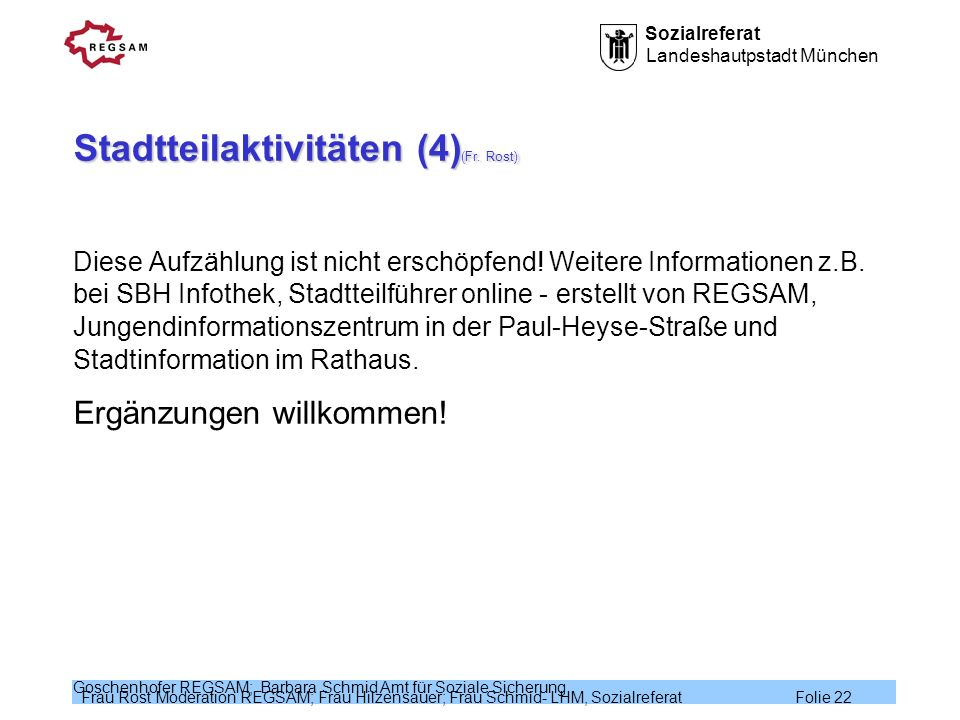 Sozialreferat Landeshautpstadt München Frau Rost Moderation REGSAM; Frau Hilzensauer; Frau Schmid- LHM, Sozialreferat Folie 22 Goschenhofer REGSAM; Ba