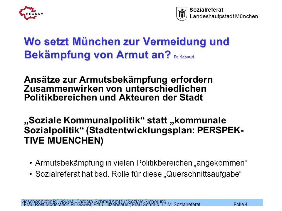 Sozialreferat Landeshautpstadt München Frau Rost Moderation REGSAM; Frau Hilzensauer; Frau Schmid- LHM, Sozialreferat Folie 4 Goschenhofer REGSAM; Bar