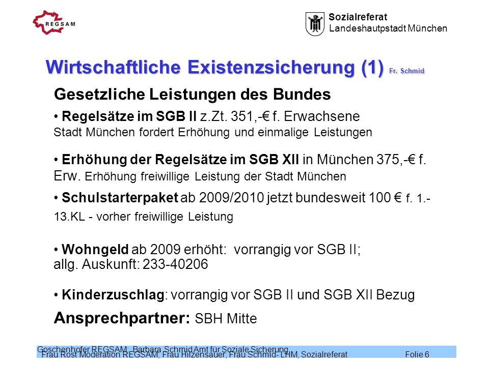 Sozialreferat Landeshautpstadt München Frau Rost Moderation REGSAM; Frau Hilzensauer; Frau Schmid- LHM, Sozialreferat Folie 6 Goschenhofer REGSAM; Bar