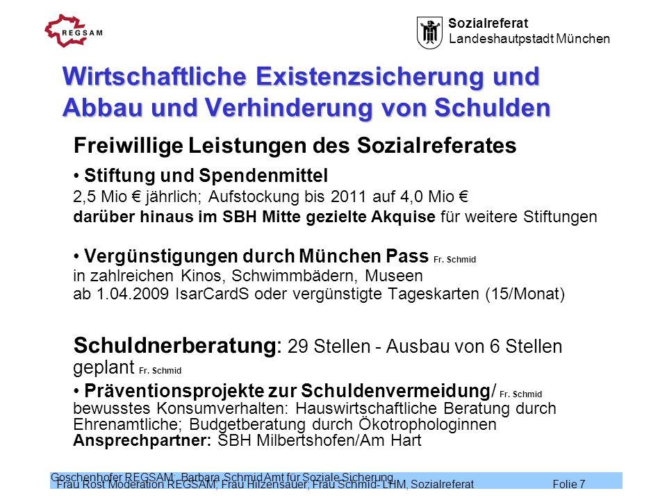 Sozialreferat Landeshautpstadt München Frau Rost Moderation REGSAM; Frau Hilzensauer; Frau Schmid- LHM, Sozialreferat Folie 18 Goschenhofer REGSAM; Barbara Schmid Amt für Soziale Sicherung Notlagen im Alter vermeiden und lindern (2) Fr.