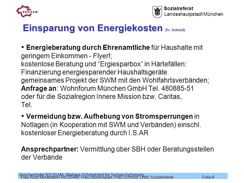 Sozialreferat Landeshautpstadt München Frau Rost Moderation REGSAM; Frau Hilzensauer; Frau Schmid- LHM, Sozialreferat Folie 9 Goschenhofer REGSAM; Bar