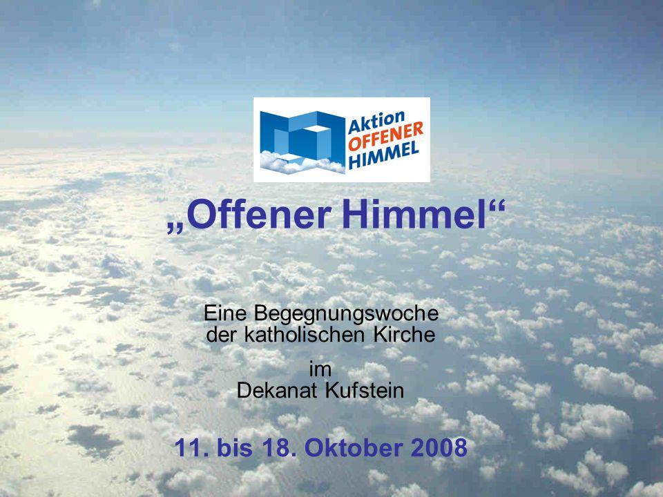 Offener Himmel Eine Begegnungswoche der katholischen Kirche im Dekanat Kufstein 11. bis 18. Oktober 2008