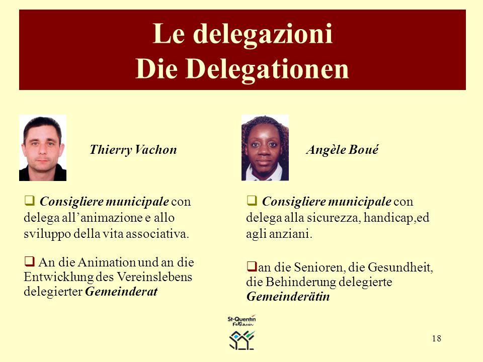 18 Le delegazioni Die Delegationen Thierry Vachon Consigliere municipale con delega allanimazione e allo sviluppo della vita associativa.