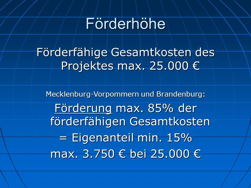 Förderhöhe Förderfähige Gesamtkosten des Projektes max. 25.000 Förderfähige Gesamtkosten des Projektes max. 25.000 Mecklenburg-Vorpommern und Brandenb