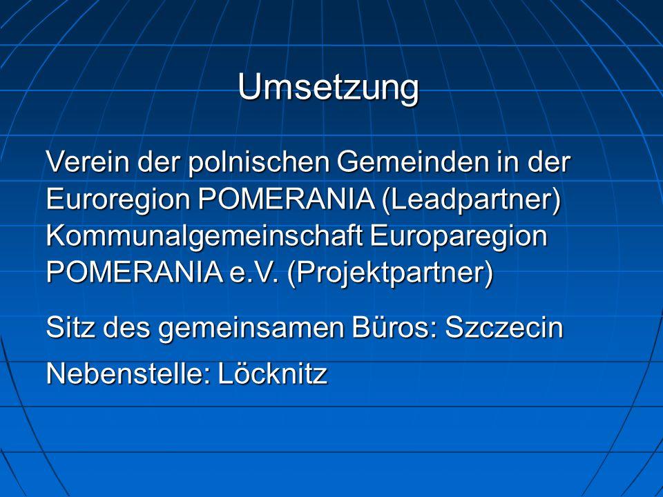 Umsetzung V Verein der polnischen Gemeinden in der Euroregion POMERANIA (Leadpartner) Kommunalgemeinschaft Europaregion POMERANIA e.V. (Projektpartner