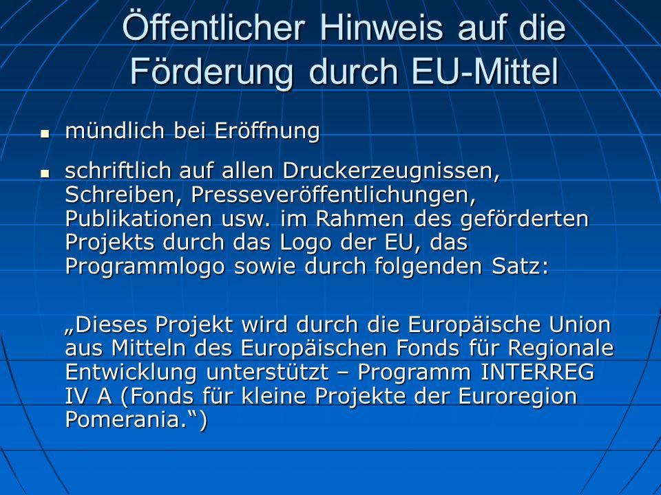 Öffentlicher Hinweis auf die Förderung durch EU-Mittel mündlich bei Eröffnung mündlich bei Eröffnung schriftlich auf allen Druckerzeugnissen, Schreibe