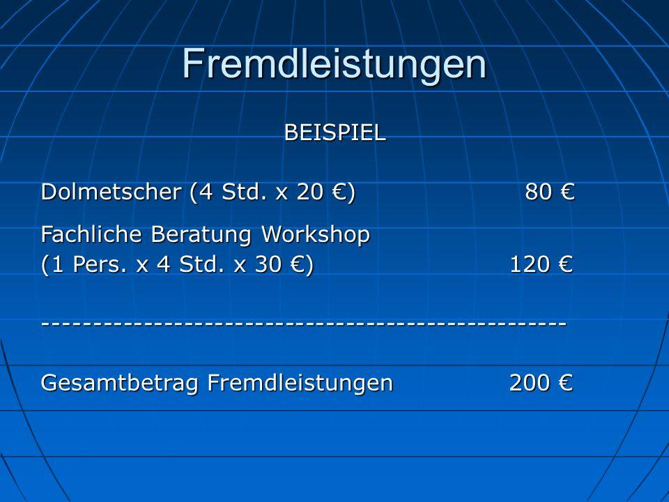 Fremdleistungen BEISPIEL Dolmetscher (4 Std. x 20 ) 80 Dolmetscher (4 Std. x 20 ) 80 Fachliche Beratung Workshop (1 Pers. x 4 Std. x 30 )120 (1 Pers.