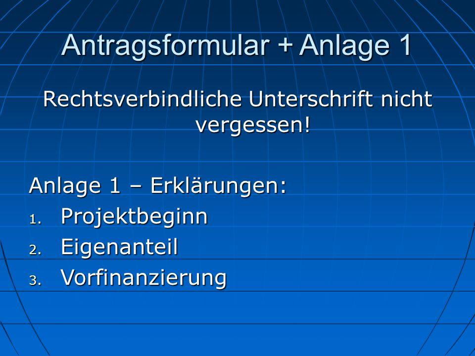Antragsformular + Anlage 1 Rechtsverbindliche Unterschrift nicht vergessen! Anlage 1 – Erklärungen: 1. Projektbeginn 2. Eigenanteil 3. Vorfinanzierung
