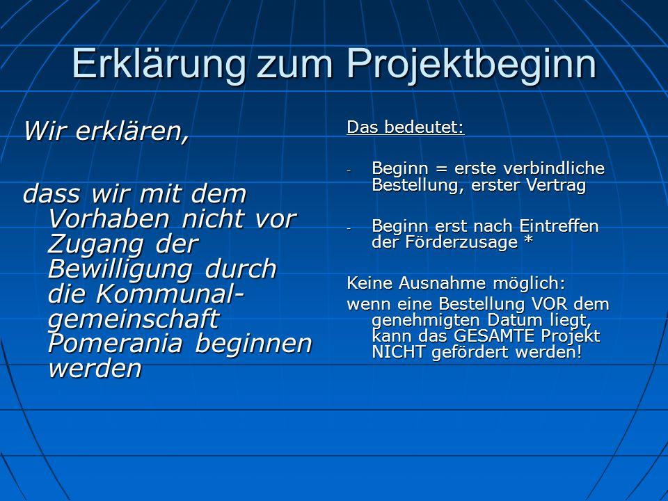 Erklärung zum Projektbeginn Wir erklären, dass wir mit dem Vorhaben nicht vor Zugang der Bewilligung durch die Kommunal- gemeinschaft Pomerania beginn
