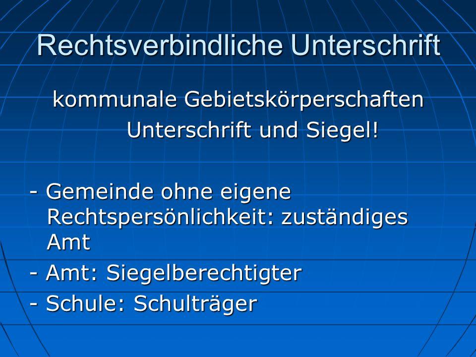 Rechtsverbindliche Unterschrift kommunale Gebietskörperschaften Unterschrift und Siegel! - Gemeinde ohne eigene Rechtspersönlichkeit: zuständiges Amt