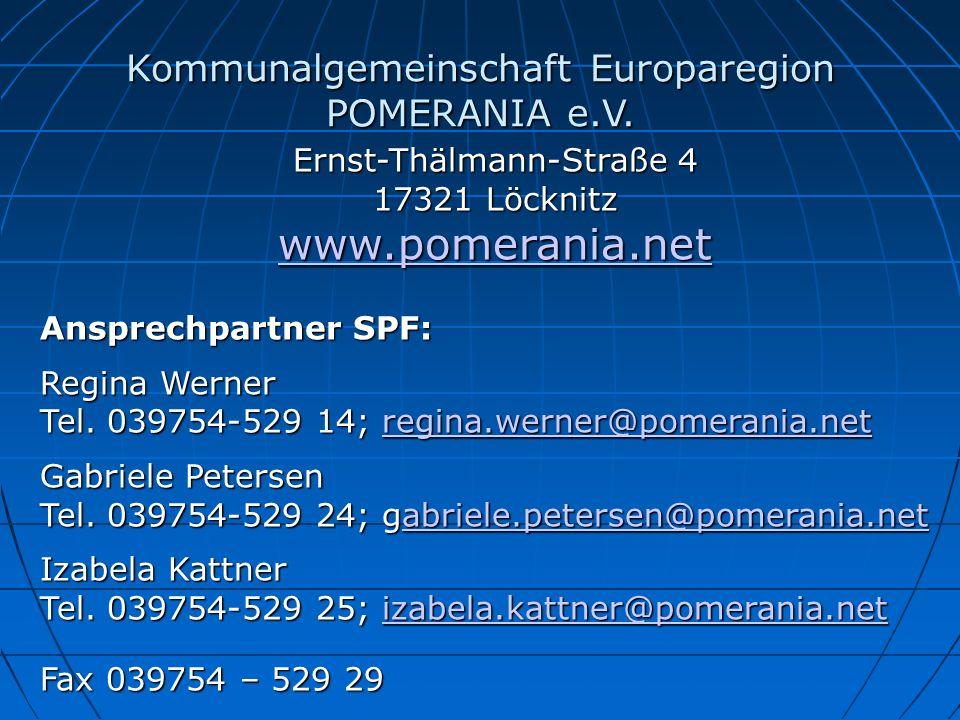Kommunalgemeinschaft Europaregion POMERANIA e.V. Ernst-Thälmann-Straße 4 17321 Löcknitz www.pomerania.net Ansprechpartner SPF: Regina Werner Tel. 0397