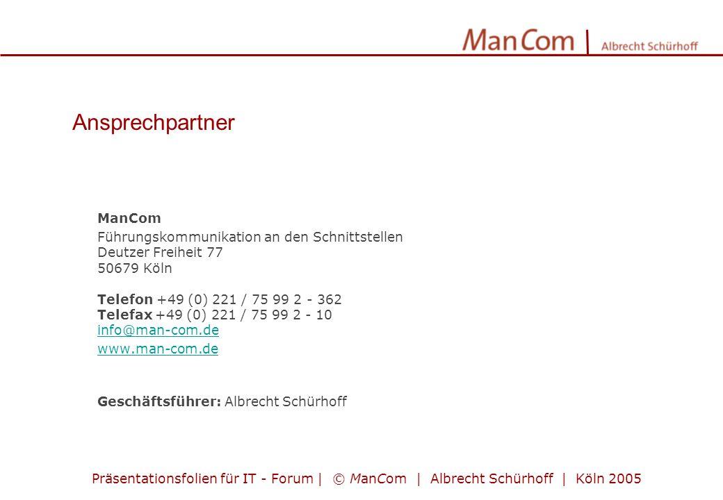 Ansprechpartner ManCom Führungskommunikation an den Schnittstellen Deutzer Freiheit 77 50679 Köln Telefon +49 (0) 221 / 75 99 2 - 362 Telefax +49 (0)