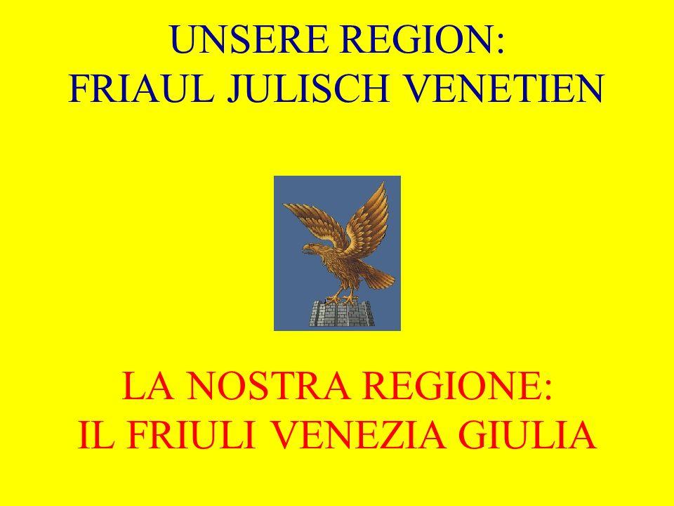 UNSERE REGION: FRIAUL JULISCH VENETIEN LA NOSTRA REGIONE: IL FRIULI VENEZIA GIULIA