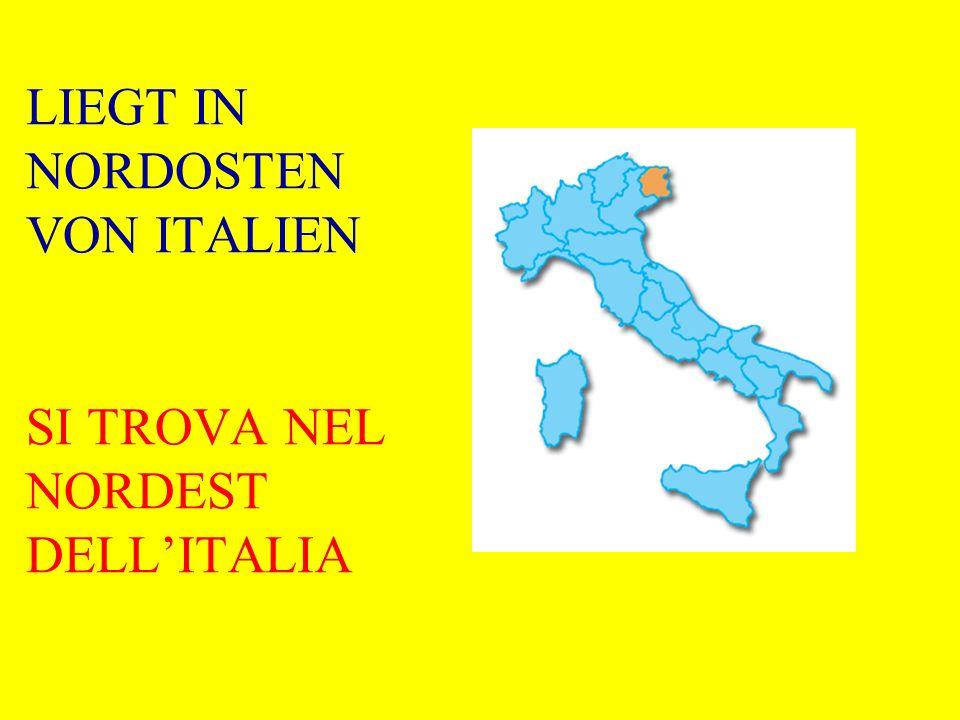 LIEGT IN NORDOSTEN VON ITALIEN SI TROVA NEL NORDEST DELLITALIA
