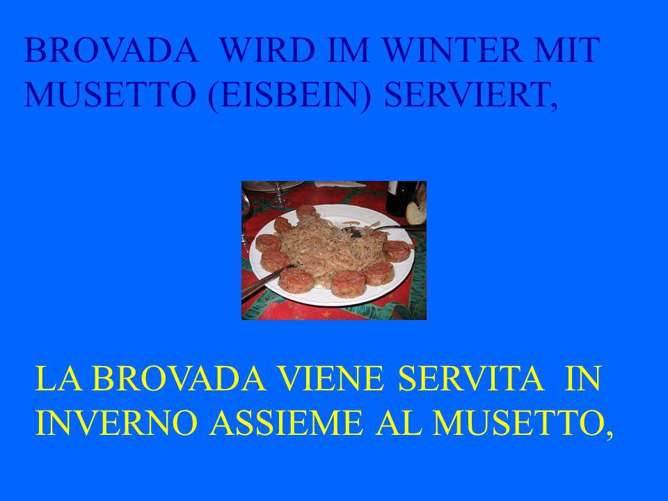 BROVADA (IM WEIN MÜRBE GEWORDENE RÜBEN) WIRD IN PAVIA DI UDINE HERGESTELLT (1KM.VON PRADAMANO ENTFERNT) LA BROVADA (RAPE MACERATE NELLA VINACCIA) VIEN