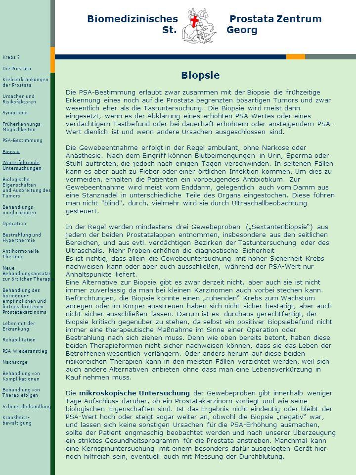 Biomedizinisches Prostata Zentrum St. Georg Biopsie Die PSA-Bestimmung erlaubt zwar zusammen mit der Biopsie die frühzeitige Erkennung eines noch auf