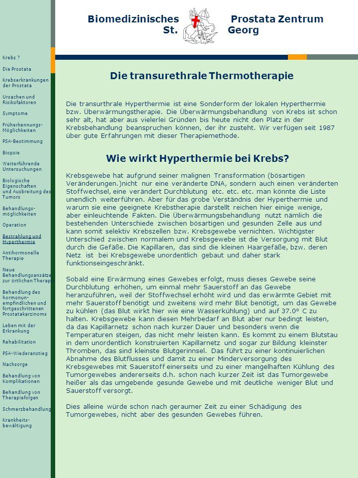 Biomedizinisches Prostata Zentrum St. Georg Die transurethrale Thermotherapie Die transurthrale Hyperthermie ist eine Sonderform der lokalen Hyperther