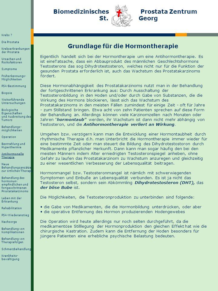 Biomedizinisches Prostata Zentrum St. Georg Grundlage für die Hormontherapie Eigentlich handelt sich bei der Hormontherapie um eine Antihormontherapie