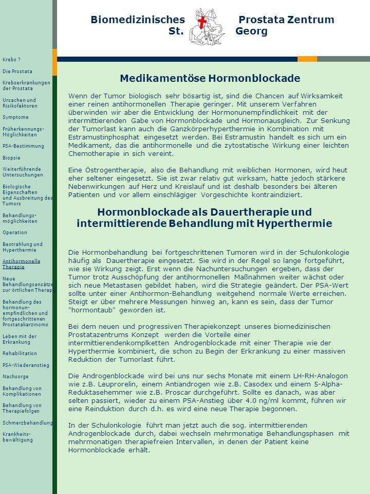 Biomedizinisches Prostata Zentrum St. Georg Medikamentöse Hormonblockade Wenn der Tumor biologisch sehr bösartig ist, sind die Chancen auf Wirksamkeit