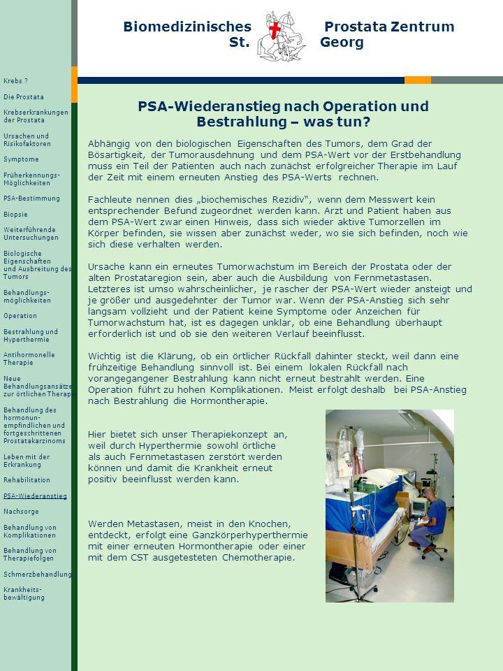 Biomedizinisches Prostata Zentrum St. Georg PSA-Wiederanstieg nach Operation und Bestrahlung – was tun? Abhängig von den biologischen Eigenschaften de