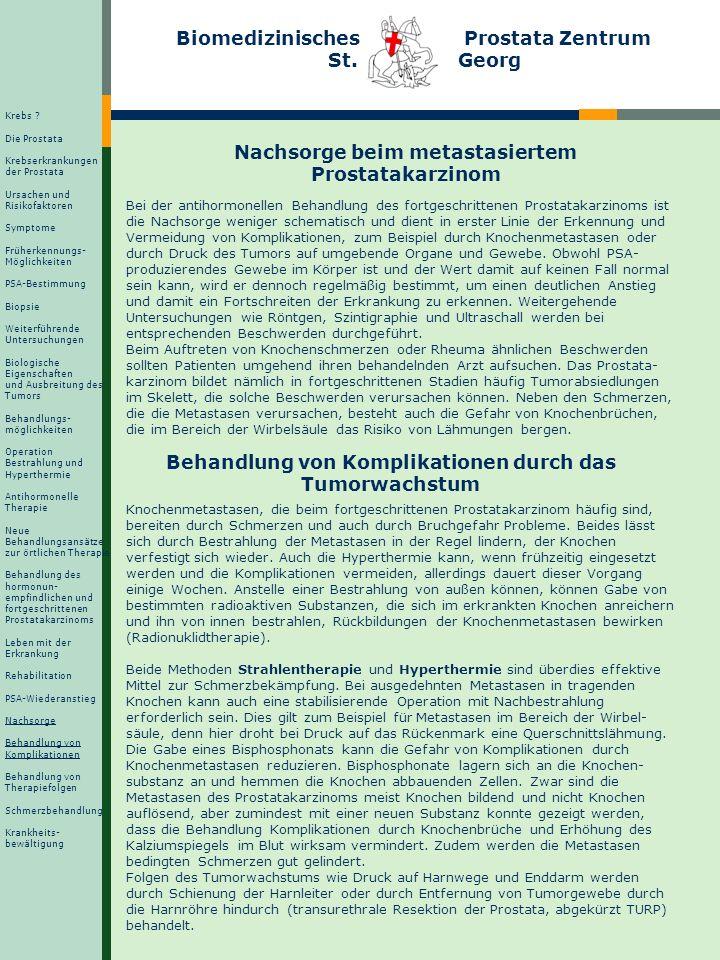 Biomedizinisches Prostata Zentrum St. Georg Nachsorge beim metastasiertem Prostatakarzinom Bei der antihormonellen Behandlung des fortgeschrittenen Pr