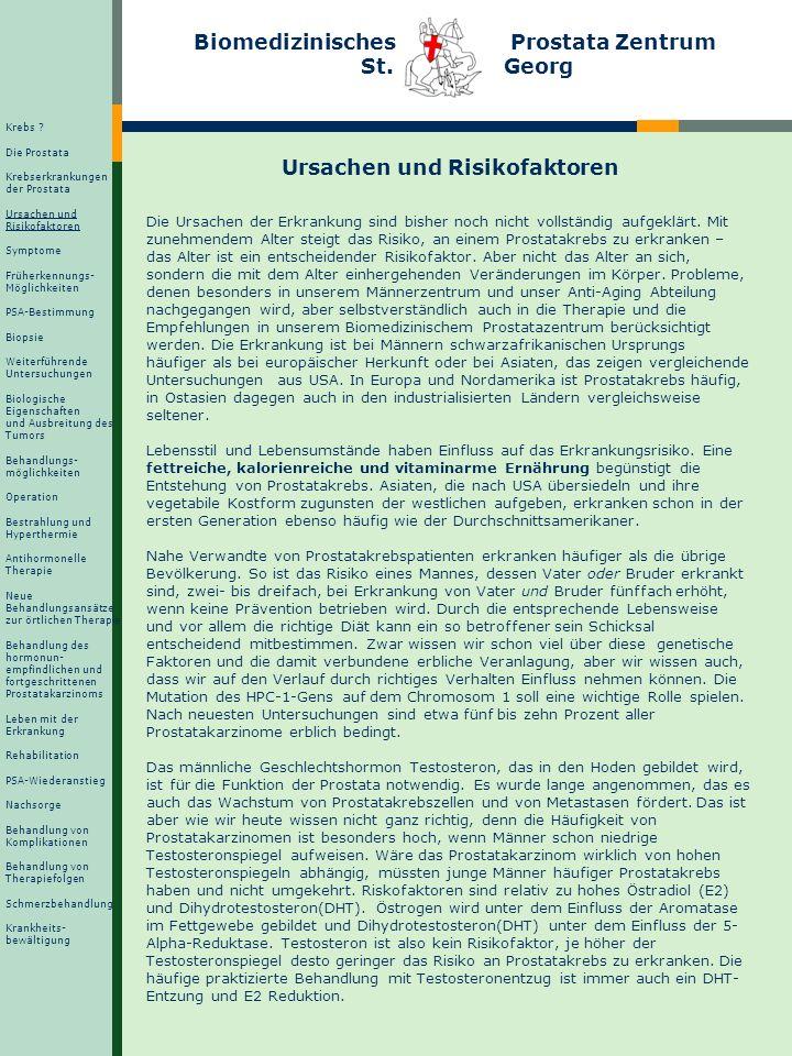 Biomedizinisches Prostata Zentrum St. Georg Ursachen und Risikofaktoren Die Ursachen der Erkrankung sind bisher noch nicht vollständig aufgeklärt. Mit