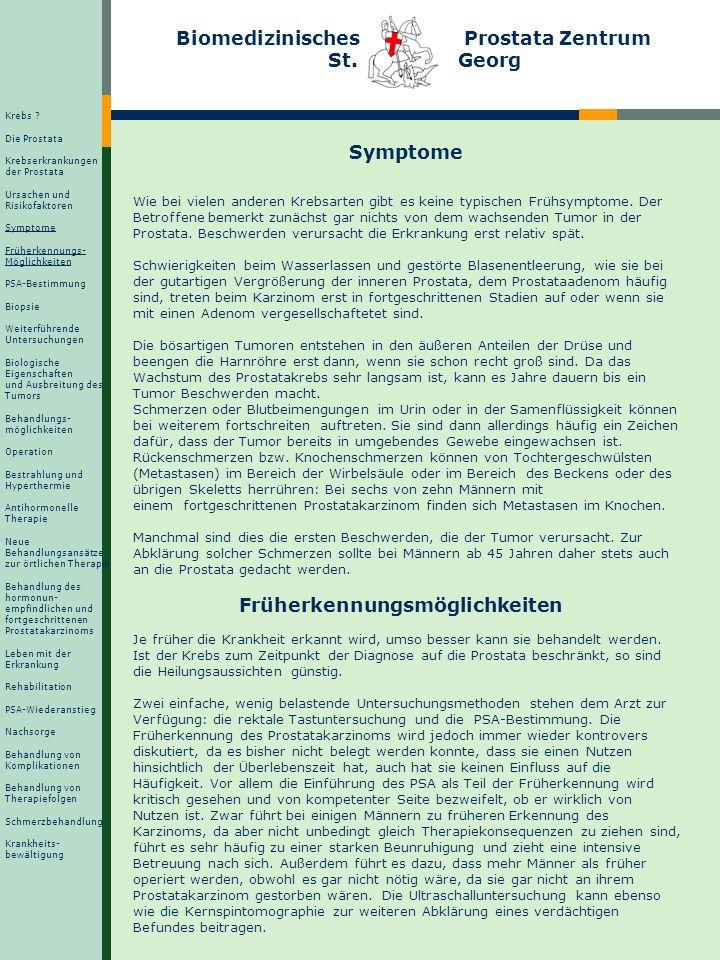 Biomedizinisches Prostata Zentrum St. Georg Symptome Wie bei vielen anderen Krebsarten gibt es keine typischen Frühsymptome. Der Betroffene bemerkt zu