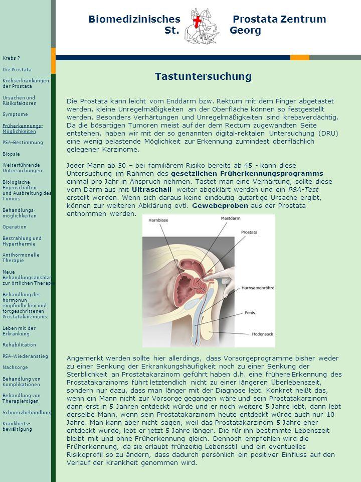 Biomedizinisches Prostata Zentrum St. Georg Tastuntersuchung Die Prostata kann leicht vom Enddarm bzw. Rektum mit dem Finger abgetastet werden, kleine