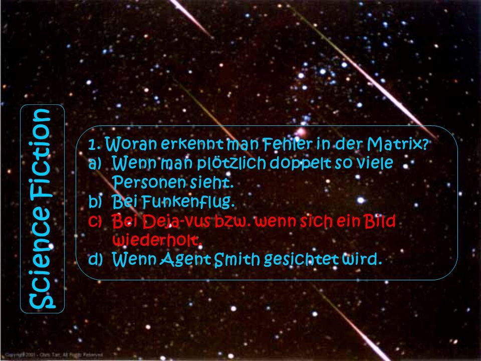 1. Woran erkennt man Fehler in der Matrix? a)Wenn man plötzlich doppelt so viele Personen sieht. b)Bei Funkenflug. c)Bei Dejavus bzw. wenn sich ein Bi